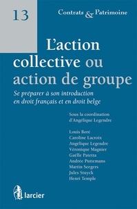 Angélique Legendre - L'action collective ou action de groupe - Se préparer à son introduction en droit français et en droit.