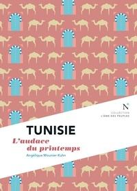 Angélique Mounier-Kuhn - Tunisie - L'audace du printemps.