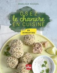 Angélique Roussel - Osez le chanvre en cuisine - En 30 recettes.
