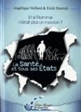 Angélique Veillard et Erick Dietrich - La santé et tous ses états - Et si l'homme n'était plus un mouton ?.