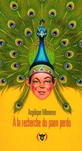 Angélique Villeneuve - A la recherche du paon perdu.
