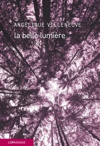 Angélique Villeneuve - La belle lumière.