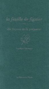 Angélique Villeneuve - La feuille de figuier, dix façons de la préparer.