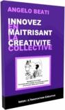 Angelo Beati - Innover en maîtrisant la créativité collective.