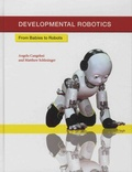 Angelo Cangelosi et Matthew Schlesinger - Developmental Robotics - From Babies to Robots.