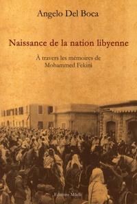 Angelo Del Boca - Naissance de la nation libyenne - A travers les mémoires de Mohammed Fekini.