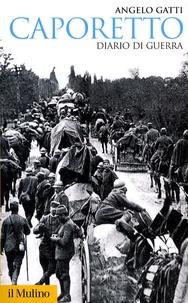 Angelo Gatti - Caporetto - Diario di guerra (maggio-dicembre 1917).