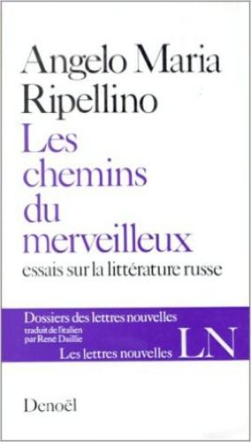 Angelo-Maria Ripellino - Les chemins du merveilleux - Essais sur la littrature russe.