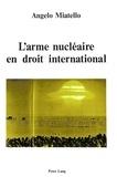 Angelo Miatello - L'arme nucléaire en droit international.