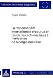 Angelo Miatello - La responsabilité internationale encourue en raison des activités liées à l'utilisation de l'énergie nucléaire.