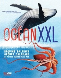 Angelo Mojetta et  Yumenokaori - Océan XXL - Requins, baleines, orques, calamars et autres géants de la mer. De spectaculaires vidéos de chaque espèce accessibles par code QR.