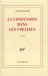 Angelo Rinaldi - La Confession dans les collines.
