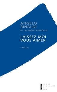 Angelo Rinaldi - Laissez-moi vous aimer.