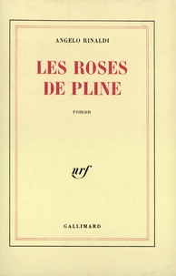 Angelo Rinaldi - Les roses de Pline.