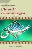 Angelo Terenzoni - L'Imam Alì e il suo messaggio.