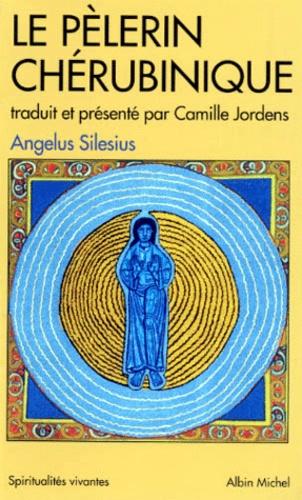 Angelus Silesius - Le pèlerin chérubinique - Epigrammes et maximes spirituelles pour enseigner la contemplation de Dieu.