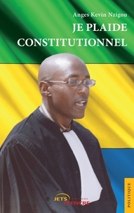 Anges Kevin Nzigou - Je plaide constitutionnel.