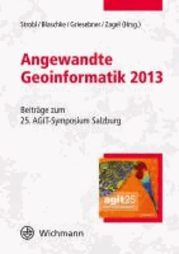 Angewandte Geoinformatik 2013 - Beiträge zum 25. AGIT-Symposium Salzburg.