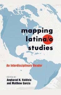 Angharad n. Valdivia et Matthew Garcia - Mapping Latina/o Studies - An Interdisciplinary Reader.