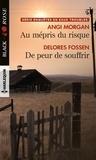 Angi Morgan et Delores Fossen - Au mépris du risque ; De peur de souffrir.