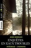 Angi Morgan - Enquêtes en eaux troubles - Intégrale 3 romans.