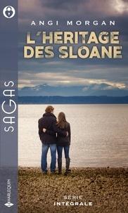 Angi Morgan - L'héritage des Sloane - Une enfant a disparu ; Une troublante affaire de famille.