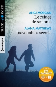 Angi Morgan et Alana Matthews - Le refuge de ses bras - Inavouables secrets.