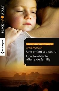 Angi Morgan - Une enfant a disparu - Une troublante affaire de famille - T1 & 2 - L'héritage des Sloane.