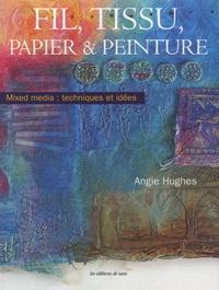 Fil, tissu, papier et peinture - Mixed media : techniques et idées.pdf