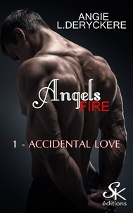Angie-L Deryckère - Angels Fire Tome 1 : Accidental love.