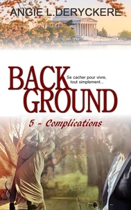 Angie-L Deryckère - Background Tome 5 : Complications.