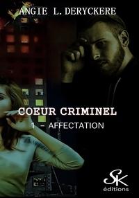 Angie-L Deryckère - Coeur criminel Tome 1 : Affectation.