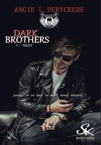 Meilleures ventes eBook télécharger Dark Brothers  - Tome 1, Riley (French Edition) par Angie-L Deryckère 9782819105824 CHM PDF ePub