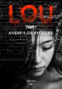 Angie L.Deryckere - Lou - Tome 1.