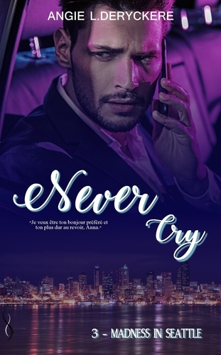Angie-L Deryckère - Never Cry - Tome 3, Madness in Seattle.