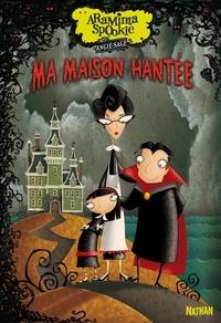 Angie Sage et Jimmy Pickering - Araminta Spookie Tome 1 : Ma maison hantée.