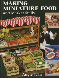 Angie Scarr - Making Miniature Food and Market Stalls.