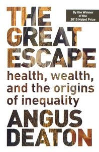 Angus Deaton - The Great Escape - Health, Wealth, and the Origins of Inequality.