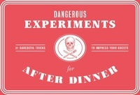 Angus Hyland - Dangerous Experiments for After Dinner 21 Daredevil Tricks to Impress Your Guests.