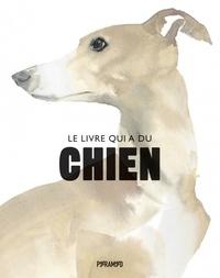 Angus Hyland et Kendra Wilson - Le livre qui a du chien.