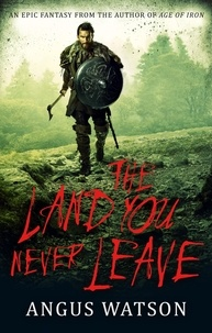 Angus Watson - The Land You Never Leave - Book 2 of the West of West Trilogy.