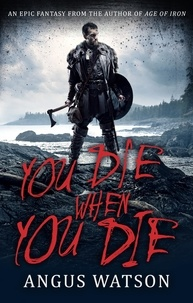 Angus Watson - You Die When You Die - Book 1 of the West of West Trilogy.
