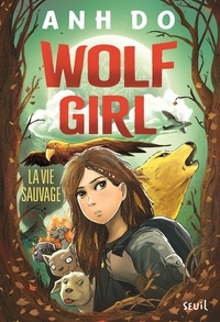 Anh Do - Wolf Girl Tome 1 : La vie sauvage.