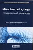 Anh Le Van et Rabah Bouzidi - Mécanique de Lagrange - Une approche analytique avancée.