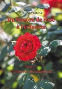 Anha Novercat - Du bouton de rose à l'éclosion - Tome I : Un heureux déconfinement.