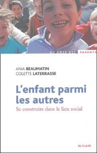 Ania Beaumatin et Colette Laterrasse - L'enfant parmi les autres - Se construire dans le lien social.
