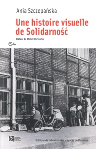 Ania Szczepanska - Une histoire visuelle de Solidarnosc.