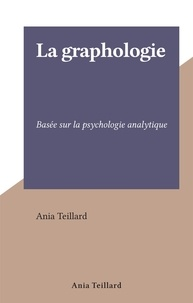 Ania Teillard - La graphologie - Basée sur la psychologie analytique.