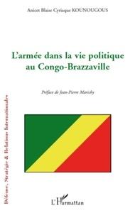 Anicet Blaise Cyriaque Kounougous - L'armée dans la vie politique au Congo-Brazzaville.