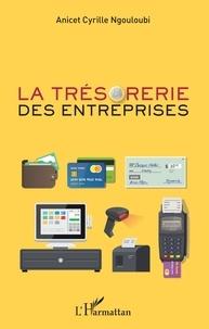 Anicet Cyrille Ngouloubi - La trésorerie des entreprises.